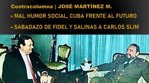 Mal humor social, Cuba frente al futuro • Sabadazo de Fidel y Salinas a Carlos Slim